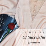 5 HABITS OF SUCCESSFUL WOMEN