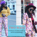 TWO WAYS TO STYLE A FLORAL SUIT + A NOTE ON KINDNESS