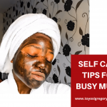 SELF CARE TIPS FOR BUSY MUMS
