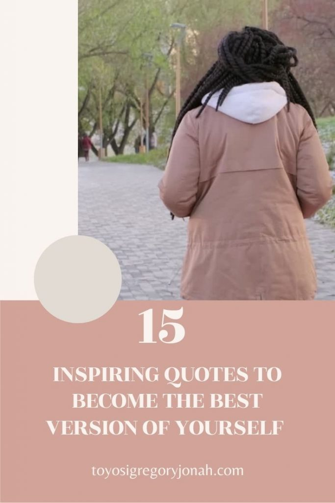 15 INSPIRING QUOTES TO BECOME THE BEST VERSIONS OF YOURSELF
