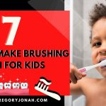 7 TIPS TO MAKE BRUSHING FUN FOR CHILDREN