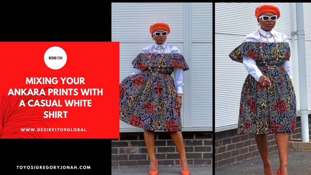 Mixing Your Ankara Prints with a Casual White Shirt