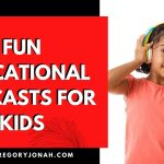 FUN, EDUCATIONAL PODCASTS FOR KIDS